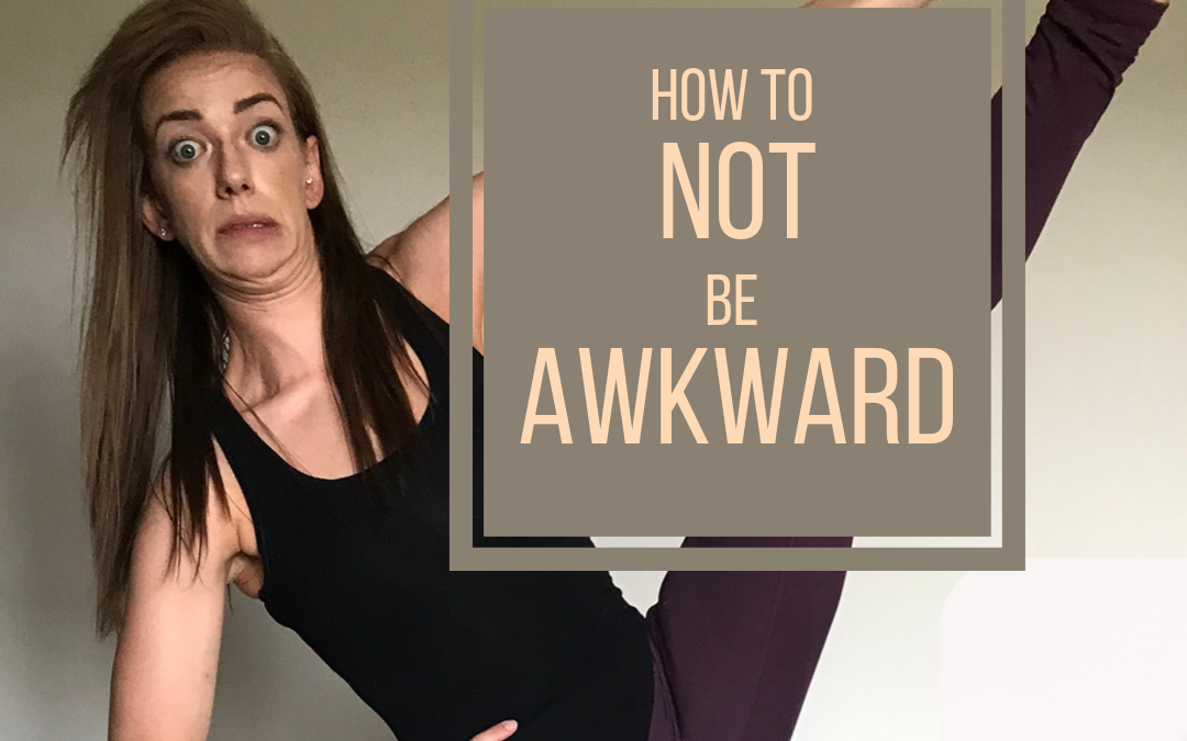 How to NOT be Awkward